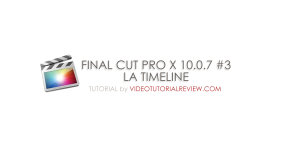 TUTORIAL – FINAL CUT PRO X 10.0.7 #3 – LA TIMELINE