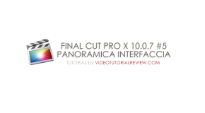 TUTORIAL FINAL CUT PRO X #5- PANORAMICA PULSANTI INTERFACCIA