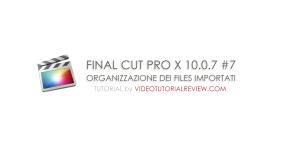 TUTORIAL FINAL CUT PRO X #7 – ORGANIZZAZIONE DELLE CLIPS IMPORTATE