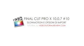 TUTORIAL FINAL CUT PRO X #10 – SLOWMOTION E IMPORTAZIONE DEI FILES