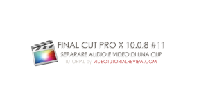 TUTORIAL FINAL CUT PRO X #11 : SEPARARE AUDIO E  VIDEO DI UNA CLIP