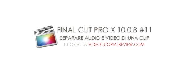 TUTORIAL FINAL CUT PRO X #11 : SEPARARE AUDIO E  VIDEO DI UNA CLIP