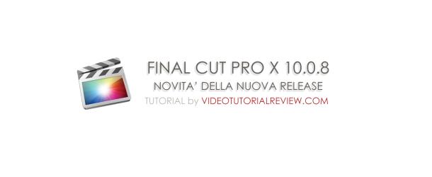 FINAL CUT PRO X 10.0.8 NOVITA' DELLA NUOVA VERSIONE