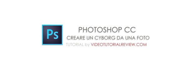 TUTORIAL PHOTOSHOP CC: CREARE UN CYBORG IN POSTPRODUZIONE