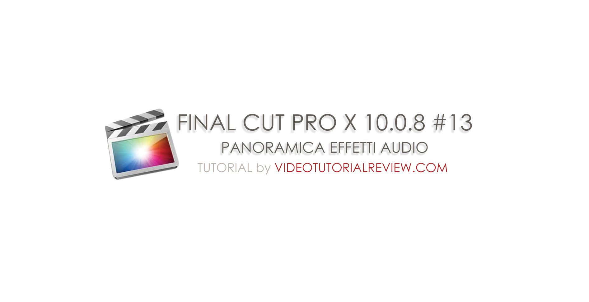 TUTORIAL FINAL CUT PRO X 10.0.8 #13 – EFFETTI AUDIO