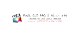 TUTORIAL FINAL CUT PRO X 10.1.1 #14 – CREARE UN DVD DALLA TIMELINE