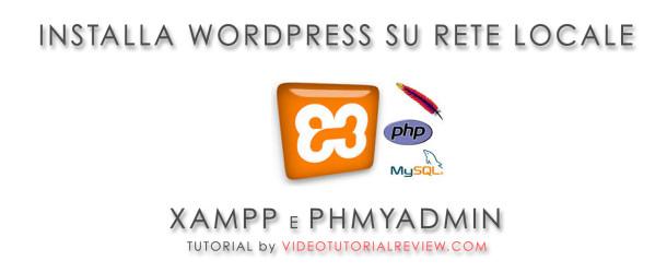 INSTALLA WORDPRESS SENZA DOMINIO CON XAMPP, MYSQL, PHPMYADMIN